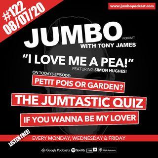 Jumbo Ep:122 - 08.07.20 - I Love Me A Pea!