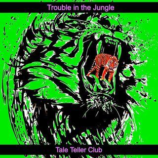 Tale Teller Club - Trouble in the Jungle by Tale Teller Club