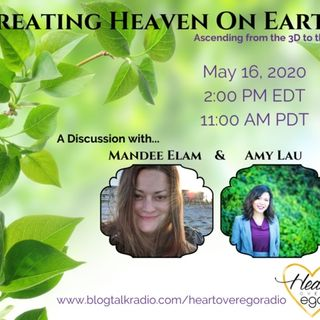 Creating Heaven on Earth: Ascending from the 3D to the 5D with Amy Lau