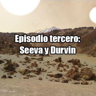 Episodio 03- Seeva y Durvin