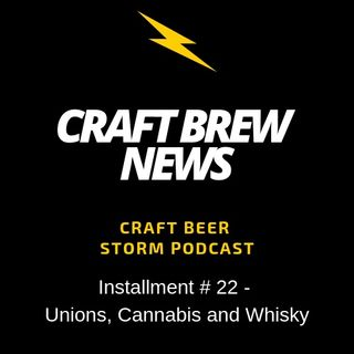Craft Brew News # 23 - Unions, Cannabis and Whiskey