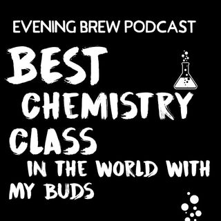 """""""Best chemistry class in the world with my buds"""" EP-3"""