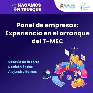 EP35. Panel de empresas: experiencia en el arranque del T-MEC ⋅ Con Octavio de la Torre, Daniel Méndez y Alejandro Ramos
