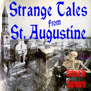 Strange Tales from St. Augustine | Eerie Encounters | Podcast