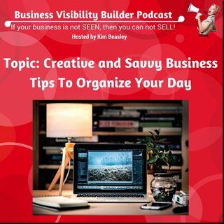 Creative and Savvy Business Tips To Organize Your Day [INTERVIEW]