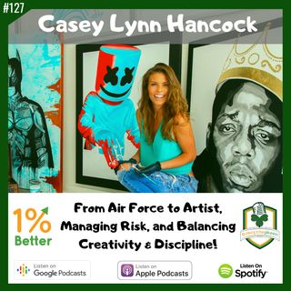 Casey Lynn Hancock - From Air Force to Artist, Managing Risk, and Balancing Creativity & Discipline – EP127
