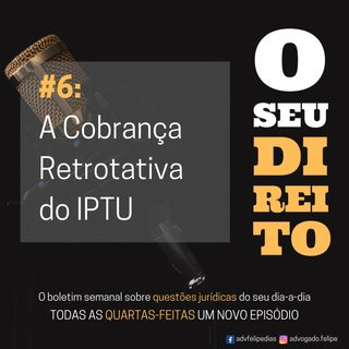 #6 - A Cobrança Retroativa do IPTU