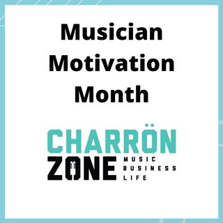 Announcing Musician Motivation Month on THE CHARRON ZONE!  🔥🎸