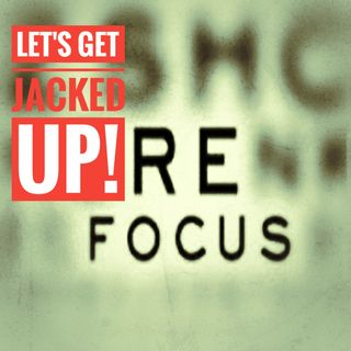 LET'S GET JACKED UP! RE-FOCUS