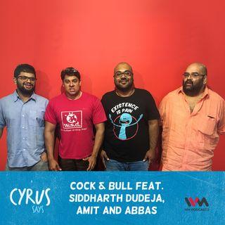 Ep. 348: Cock & Bull feat. Siddharth Dudeja, Amit and Abbas