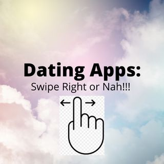 Dating Apps_ Swipe right or Nah!!!