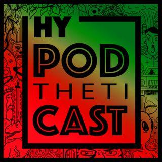 HyPODthetiCAST # 5