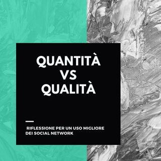 Qualità vs Quantità - Riflessione per un uso migliore dei Social Network