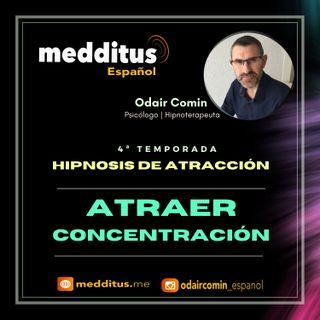 #117 Hipnosis para Atraer Concentración | Hipnosis de Atracción | Odair Comin