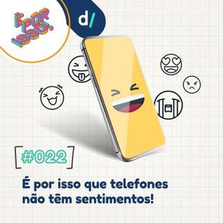 É Por Isso! #22 - É Por Isso que telefones não têm sentimentos!