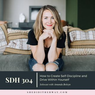 SDH 304: How to Create Self-Discipline and Drive Within Yourself with Amanda Boleyn