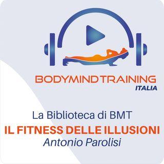 Il Fitness delle Illusioni | La Biblioteca di BMT | Ospite Antonio Parolisi