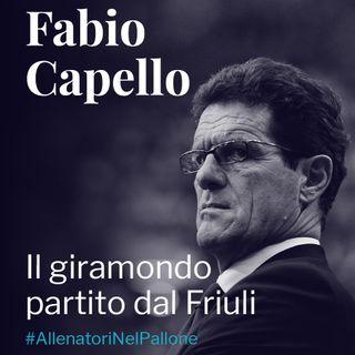 Fabio Capello: il giramondo partito dal Friuli