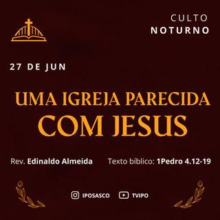 Uma Igreja parecida com Jesus (1Pedro 4.12-19) - Rev Edinaldo Almeida