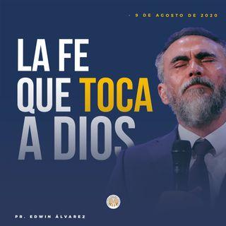 LA FE QUE TOCA A DIOS - PR. EDWIN ÁLVAREZ