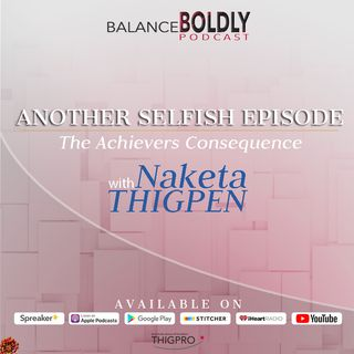 Another Selfish Episode with Naketa R. Thigpen: The High Achievers Consequence