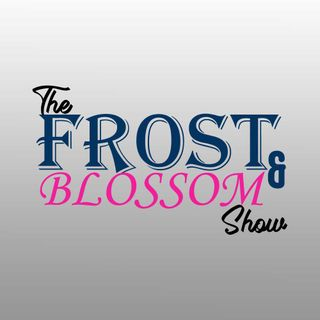 The Frost & Blossom Show