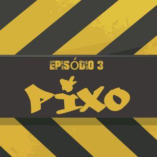 Episódio 3 - Pixo