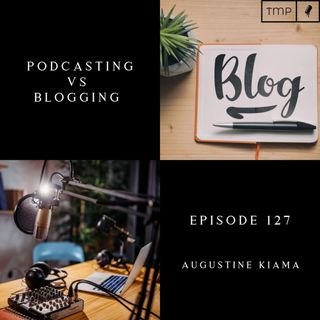Episode 127 : Podcasting Vs Blogging | Why you should create both !