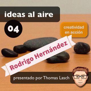 Ideas 004: Rodrigo Hernández - Parte 1
