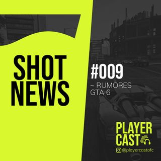 #009 - Shot News - Rumores GTA 6