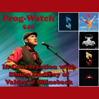 Prog-Watch 540 - In Conversation with Simon Godfrey of Shineback and Valdez