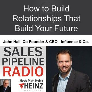 How to Build Relationships That Build Your Future - John Hall Podcast