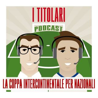 Ep. 66 - La Coppa Intercontinentale per Nazionali