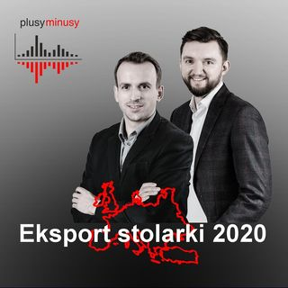Plusy, minusy #7 - Eksport stolarki 2020