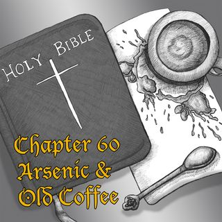 Chapter 60: Arsenic & Old Coffee