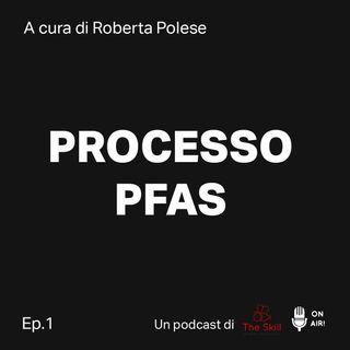 Processo PFAS (1° Episodio) - Il veleno che scorre nell'acqua. PFAS, dall'inchiesta al processo