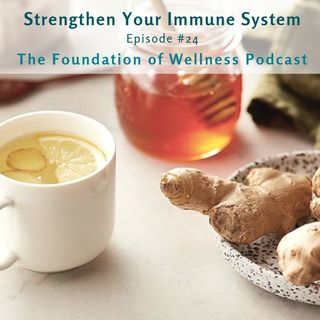 #24 Strengthen Your Immune System, Prevent the Cold & Flu, Natural Remedies