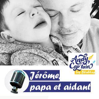 #1 Jérôme, papa et aidant d'un enfant en situation de handicap