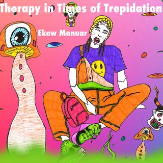 Therapy in Times of Trepidation