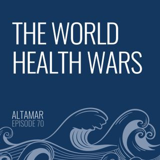 The World Health Wars [Episode 70]