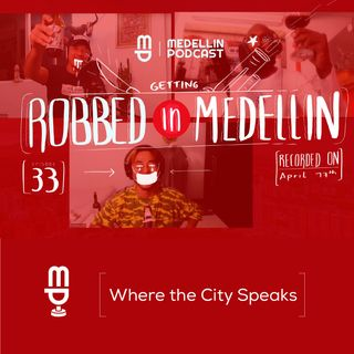 Getting Robbed at Gunpoint in Medellin & Bouncing Back - Medellin Podcast Ep. 33