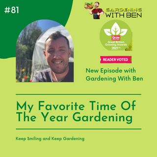 Episode 81 - My Favorite time for Gardening
