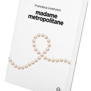 "Francesca Lorenzoni ""Madame Metropolitane"""