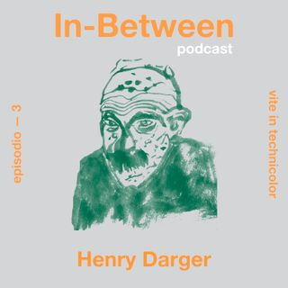 Episodio 3 - Henry Darger
