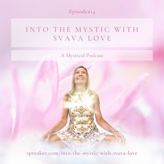 Into the Mystic with Svava Love - Episode #14 - Stillness and Simplicity