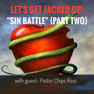 "LET'S GET JACKED UP! ""Sin Battle"" part 2- guest Chips Ross"