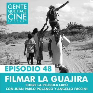 EP48: FILMAR LA GUAJIRA (El caso de Lapü con Juan Pablo Polanco y Angello Faccini)
