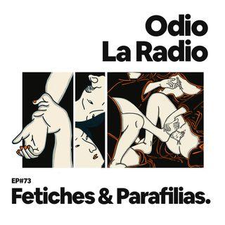 EP#73 - Fetiches y Parafilias