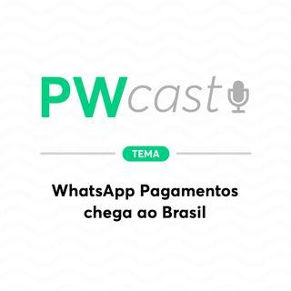 PWCast #004 - WhatsApp Pagamentos chega ao Brasil