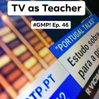 TV as Teacher - The 'Good Morning Portugal!' Podcast - Episode 46
